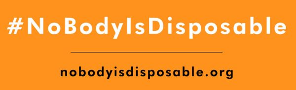 Orange background. White hashtag #NoBodyIsDisposable. Black website URL nobodyisdisposable.org